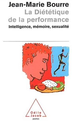 La diététique de la performance. Intelligence, mémoire, sexualité